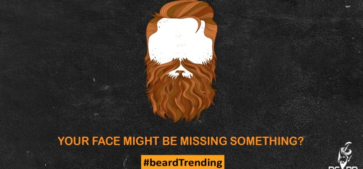 Your face might be missing this new (yet old) trend – Beard.