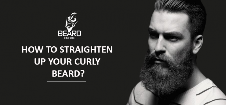 How to straighten up your curly beard?