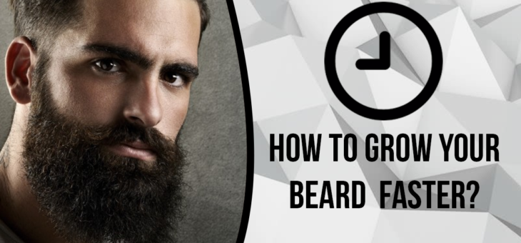 How to grow your beard faster?
