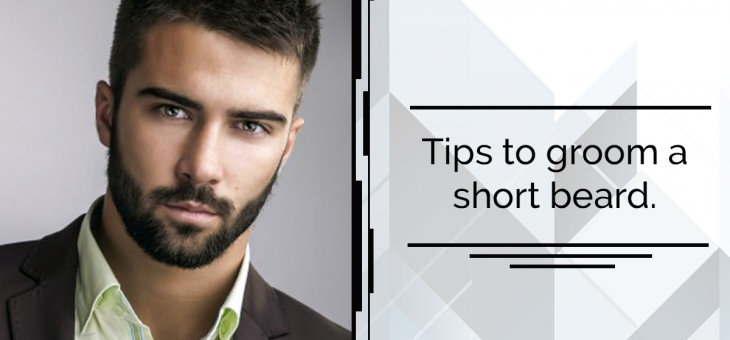 Tips to groom a short beard