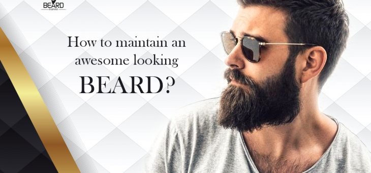 How to maintain an awesome looking beard?